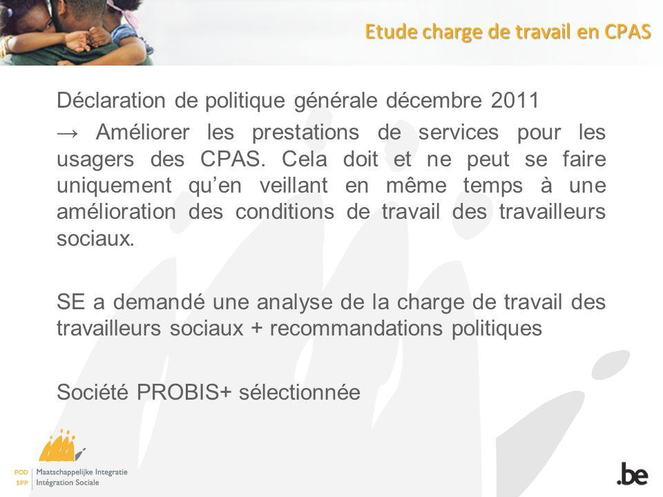 Etude charge de travail en CPAS Déclaration de politique générale décembre 2011 Améliorer les prestations de services pour les usagers des CPAS.