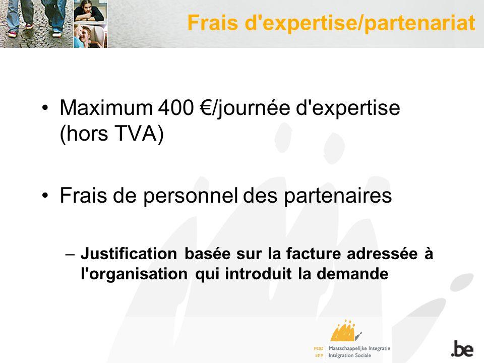 Frais d expertise/partenariat Maximum 400 /journée d expertise (hors TVA) Frais de personnel des partenaires –Justification basée sur la facture adressée à l organisation qui introduit la demande