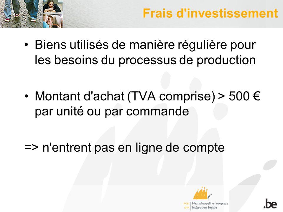 Frais d investissement Biens utilisés de manière régulière pour les besoins du processus de production Montant d achat (TVA comprise) > 500 par unité ou par commande => n entrent pas en ligne de compte