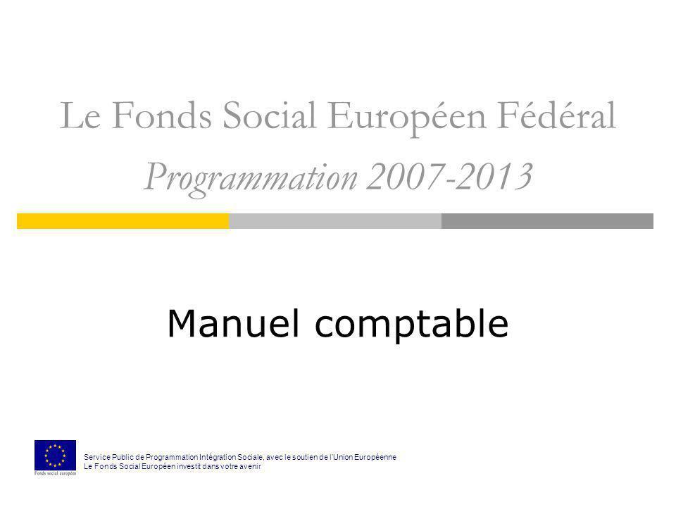 Le Fonds Social Européen Fédéral Programmation 2007-2013 Manuel comptable Service Public de Programmation Intégration Sociale, avec le soutien de lUni