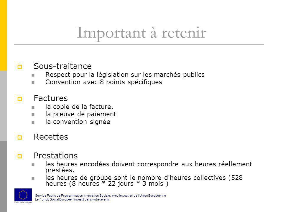 Important à retenir Sous-traitance Respect pour la législation sur les marchés publics Convention avec 8 points spécifiques Factures la copie de la fa