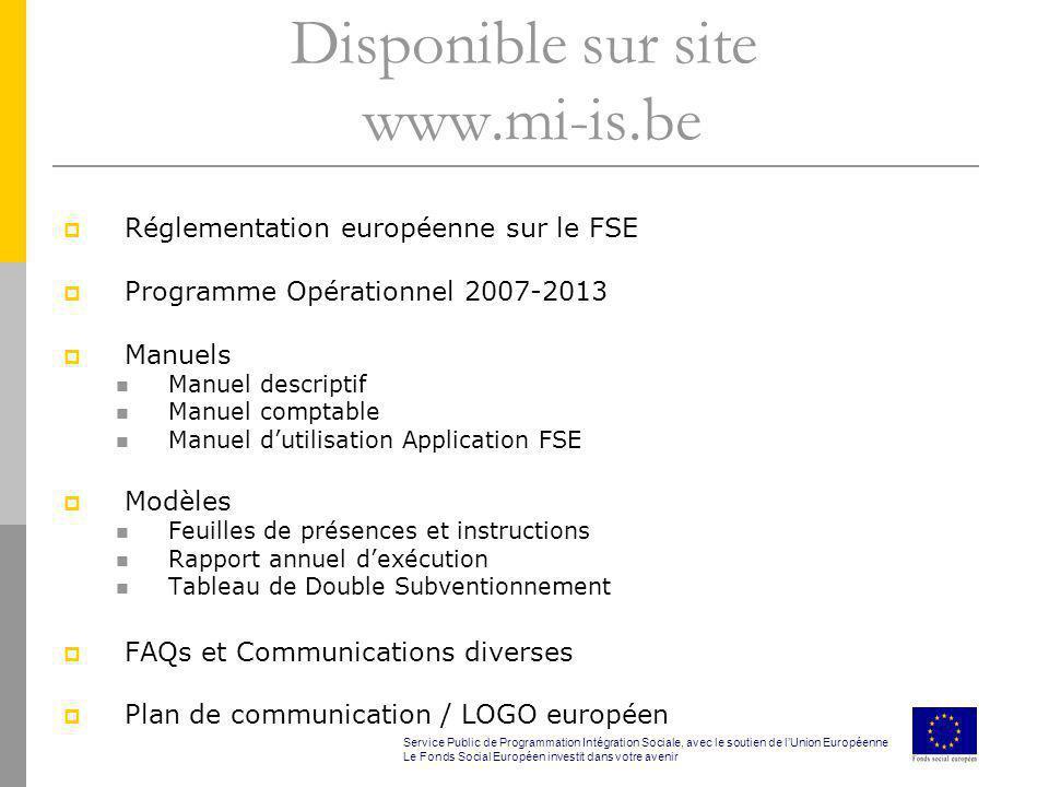 Disponible sur site www.mi-is.be Réglementation européenne sur le FSE Programme Opérationnel 2007-2013 Manuels Manuel descriptif Manuel comptable Manu