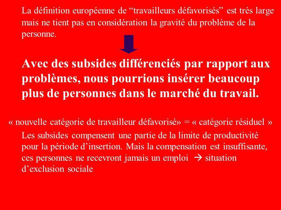 La définition européenne de travailleurs défavorisés est très large mais ne tient pas en considération la gravité du problème de la personne. Avec des