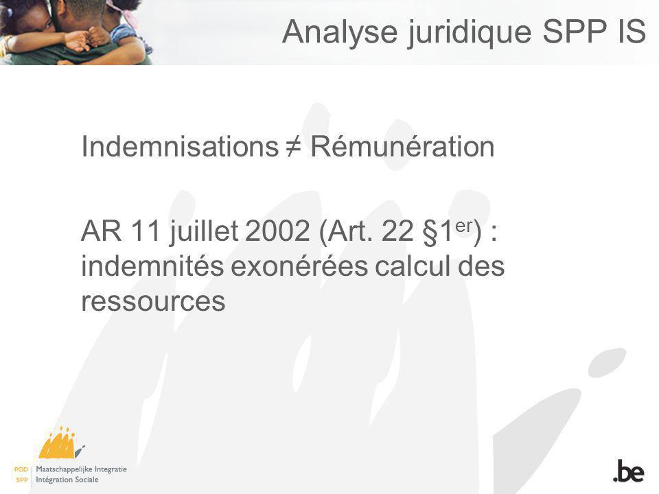 Analyse juridique SPP IS Indemnisations Rémunération AR 11 juillet 2002 (Art. 22 §1 er ) : indemnités exonérées calcul des ressources