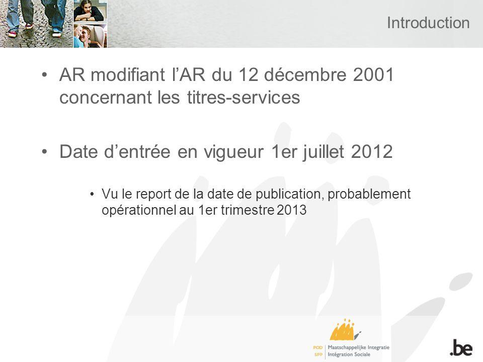 Introduction AR modifiant lAR du 12 décembre 2001 concernant les titres-services Date dentrée en vigueur 1er juillet 2012 Vu le report de la date de publication, probablement opérationnel au 1er trimestre 2013