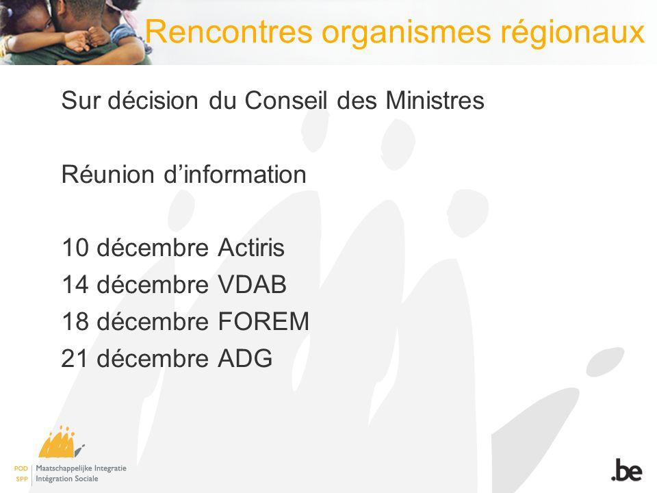 Rencontres organismes régionaux Sur décision du Conseil des Ministres Réunion dinformation 10 décembre Actiris 14 décembre VDAB 18 décembre FOREM 21 décembre ADG