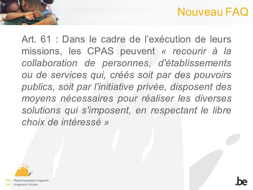 Nouveau FAQ Art. 61 : Dans le cadre de lexécution de leurs missions, les CPAS peuvent « recourir à la collaboration de personnes, d'établissements ou