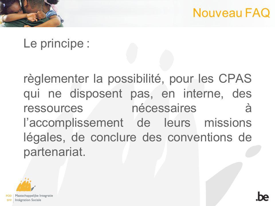 Nouveau FAQ Le principe : règlementer la possibilité, pour les CPAS qui ne disposent pas, en interne, des ressources nécessaires à laccomplissement de