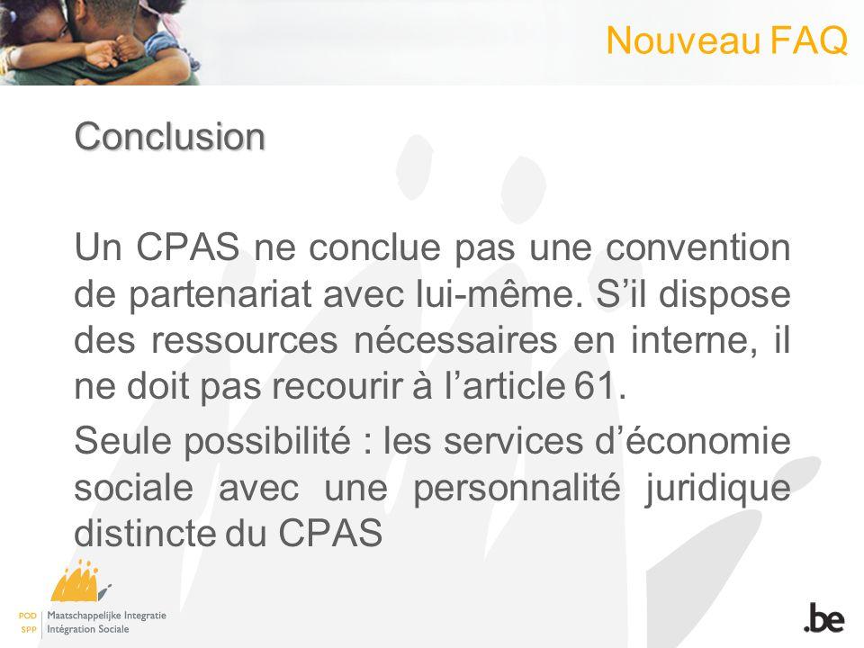 Nouveau FAQConclusion Un CPAS ne conclue pas une convention de partenariat avec lui-même. Sil dispose des ressources nécessaires en interne, il ne doi