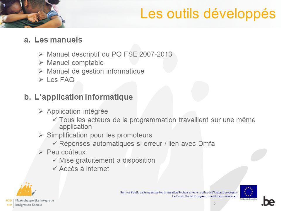 5 Les outils développés a.Les manuels Manuel descriptif du PO FSE 2007-2013 Manuel comptable Manuel de gestion informatique Les FAQ b.Lapplication inf
