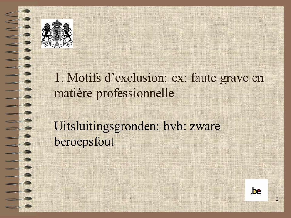 2 1. Motifs dexclusion: ex: faute grave en matière professionnelle Uitsluitingsgronden: bvb: zware beroepsfout