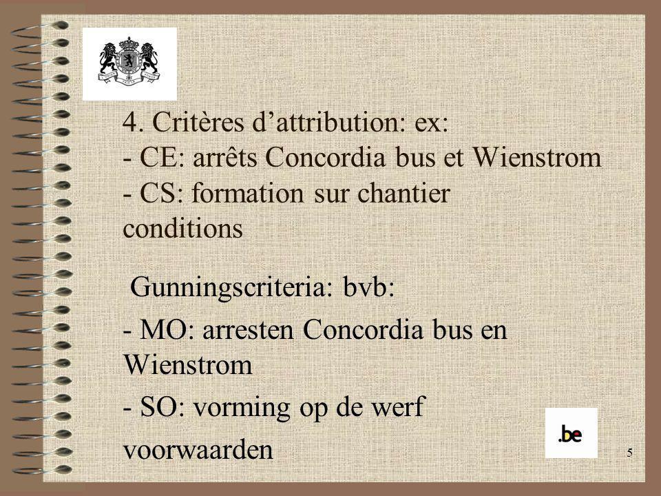 5 4. Critères dattribution: ex: - CE: arrêts Concordia bus et Wienstrom - CS: formation sur chantier conditions Gunningscriteria: bvb: - MO: arresten