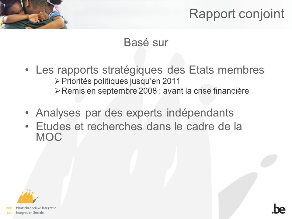 Rapport conjoint Basé sur Les rapports stratégiques des Etats membres Priorités politiques jusquen 2011 Remis en septembre 2008 : avant la crise finan