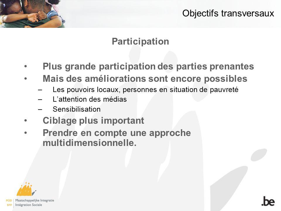 Objectifs transversaux Participation Plus grande participation des parties prenantes Mais des améliorations sont encore possibles –Les pouvoirs locaux