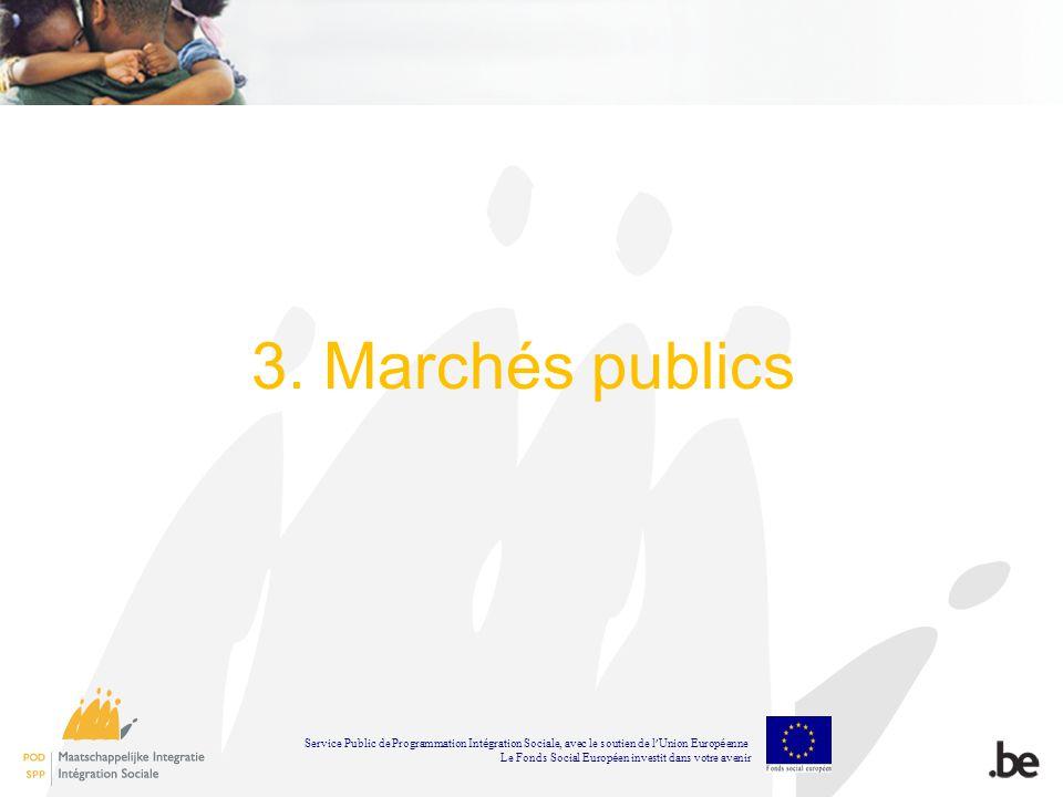 3. Marchés publics Service Public de Programmation Int é gration Sociale, avec le soutien de l Union Europ é enne Le Fonds Social Europ é en investit