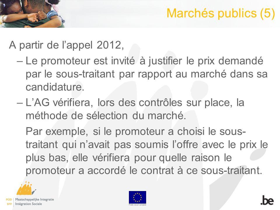 Marchés publics (5) A partir de lappel 2012, –Le promoteur est invité à justifier le prix demandé par le sous-traitant par rapport au marché dans sa c