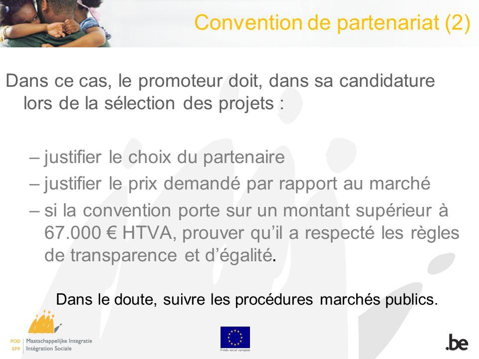 Convention de partenariat (2) Dans ce cas, le promoteur doit, dans sa candidature lors de la sélection des projets : –justifier le choix du partenaire