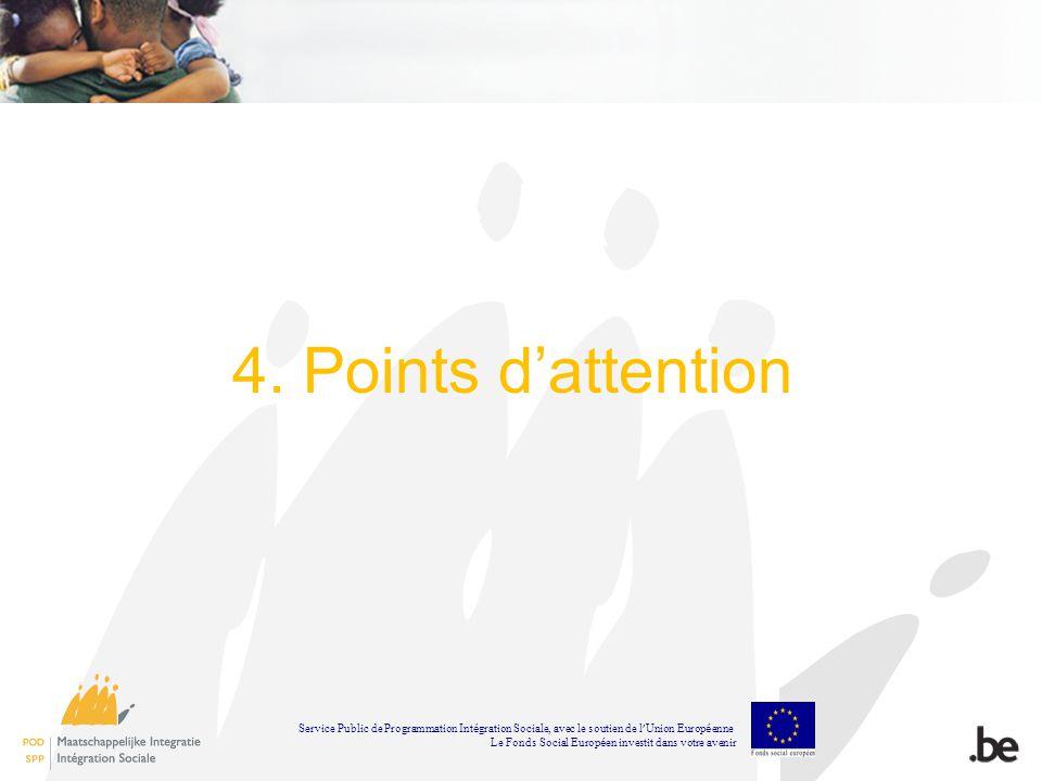 4. Points dattention Service Public de Programmation Int é gration Sociale, avec le soutien de l Union Europ é enne Le Fonds Social Europ é en investi