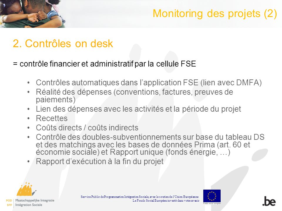 Monitoring des projets (2) 2. Contrôles on desk = contrôle financier et administratif par la cellule FSE Contrôles automatiques dans lapplication FSE