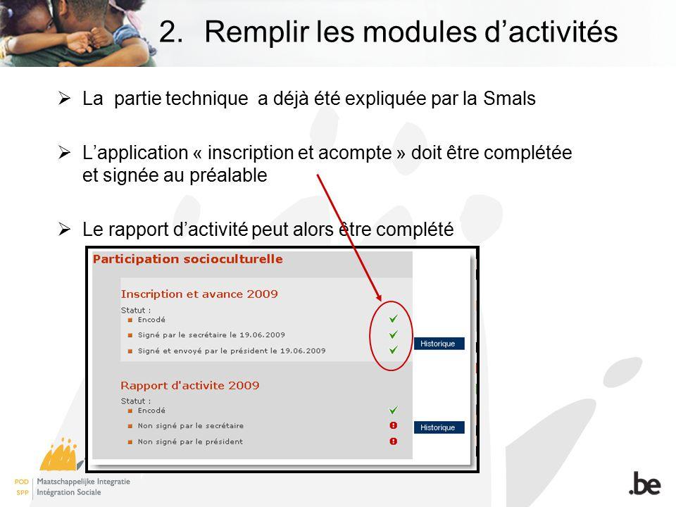 La partie technique a déjà été expliquée par la Smals Lapplication « inscription et acompte » doit être complétée et signée au préalable Le rapport dactivité peut alors être complété 2.Remplir les modules dactivités