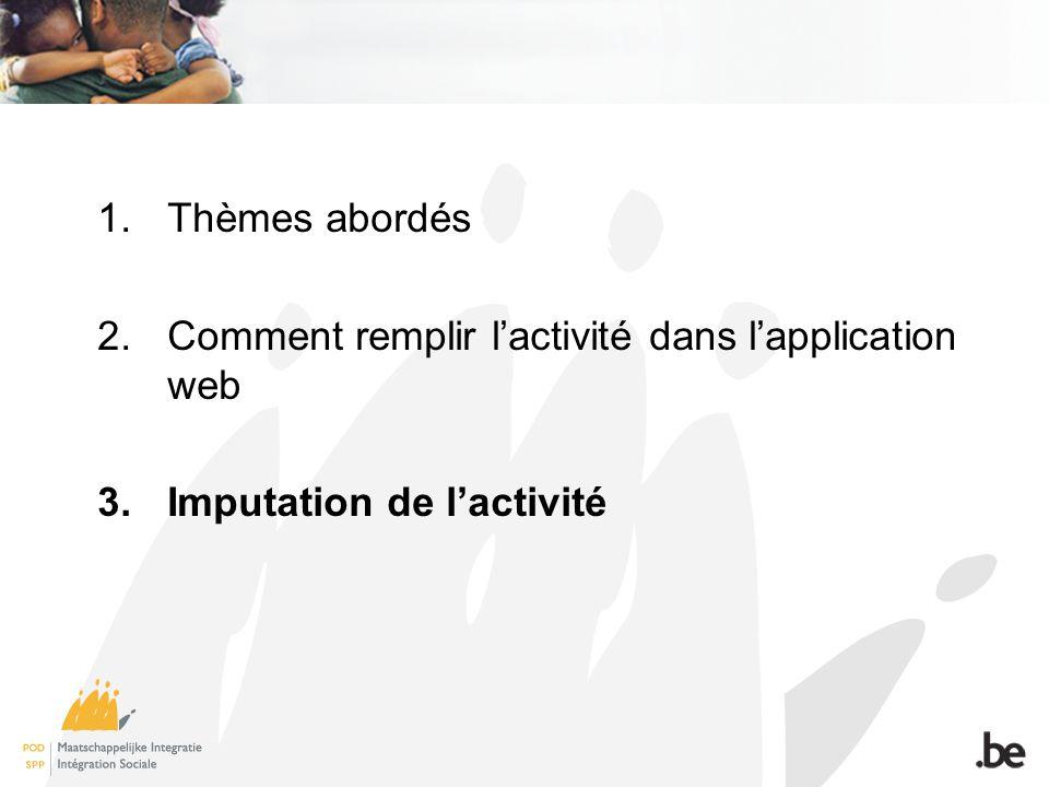 1.Thèmes abordés 2.Comment remplir lactivité dans lapplication web 3.Imputation de lactivité