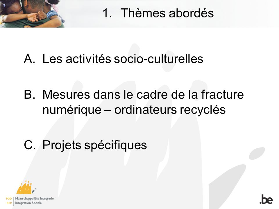 1.Thèmes abordés A.Les activités socio-culturelles B.Mesures dans le cadre de la fracture numérique – ordinateurs recyclés C.Projets spécifiques