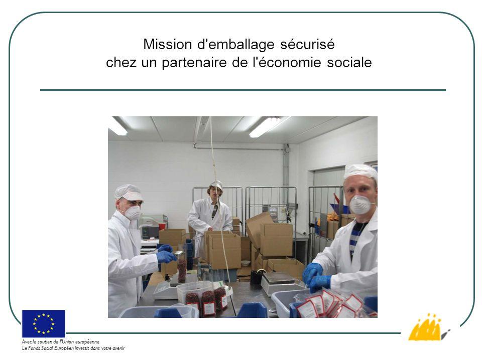Mission d emballage sécurisé chez un partenaire de l économie sociale Avec le soutien de l Union européenne Le Fonds Social Européen investit dans votre avenir