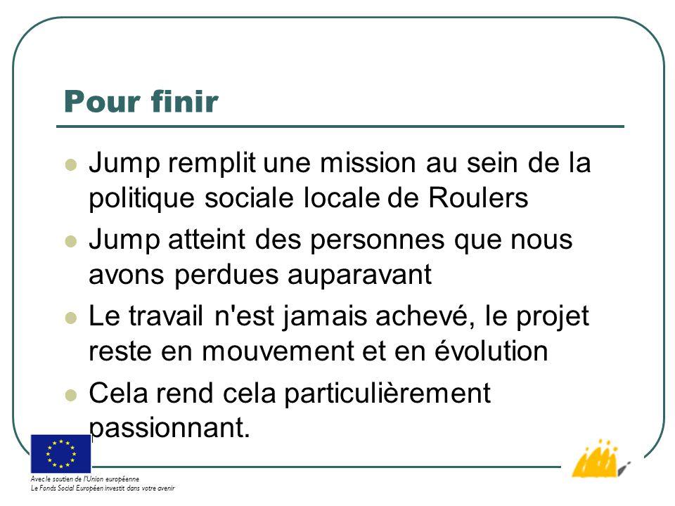Pour finir Jump remplit une mission au sein de la politique sociale locale de Roulers Jump atteint des personnes que nous avons perdues auparavant Le travail n est jamais achevé, le projet reste en mouvement et en évolution Cela rend cela particulièrement passionnant.
