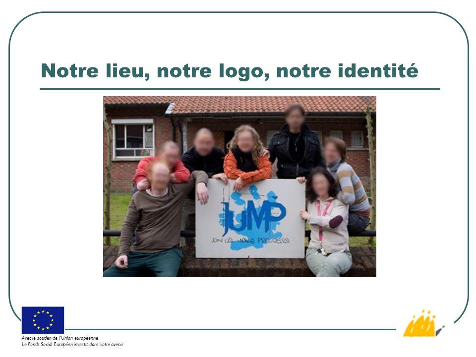 Notre lieu, notre logo, notre identité Avec le soutien de l Union européenne Le Fonds Social Européen investit dans votre avenir