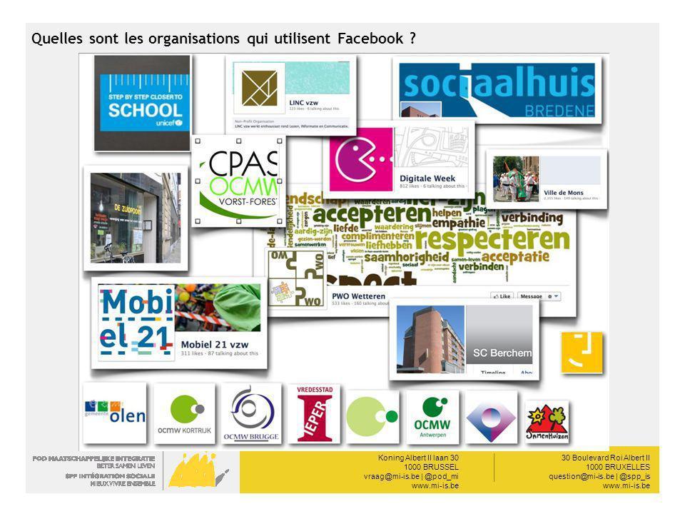 Koning Albert II laan 30 1000 BRUSSEL vraag@mi-is.be | @pod_mi www.mi-is.be __________ 30 Boulevard Roi Albert II 1000 BRUXELLES question@mi-is.be | @spp_is www.mi-is.be Quelles sont les organisations qui utilisent Facebook