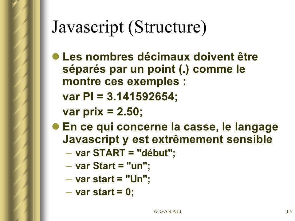 W.GARALI15 Javascript (Structure) Les nombres décimaux doivent être séparés par un point (.) comme le montre ces exemples : var PI = 3.141592654; var