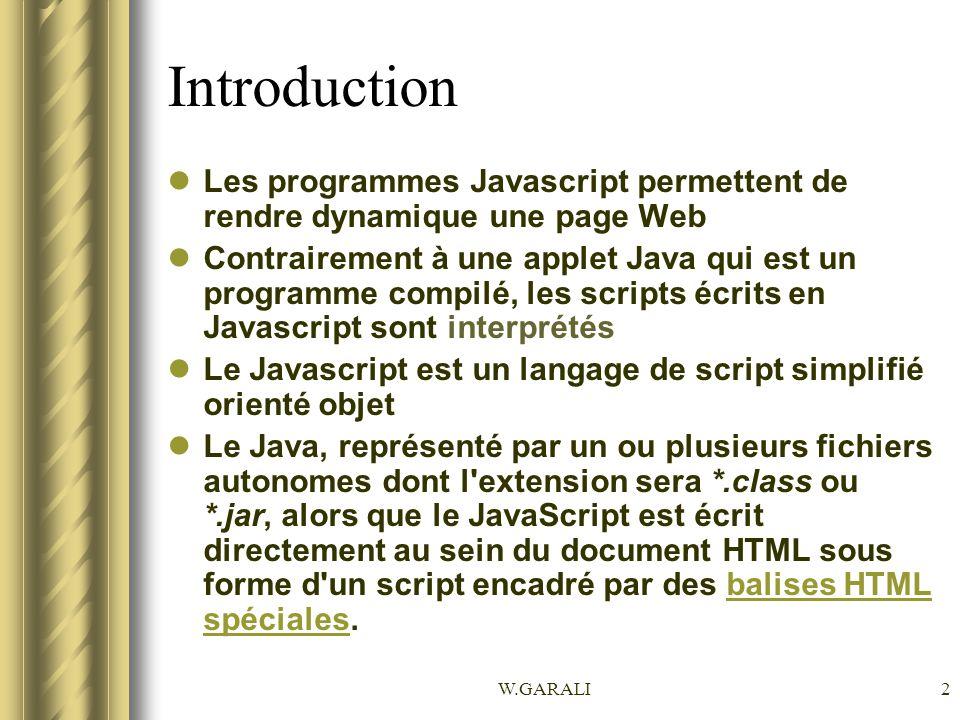 W.GARALI3 Introduction Le langage JavaScript a été initialement élaboré par Netscape en association avec Sun Microsystem.