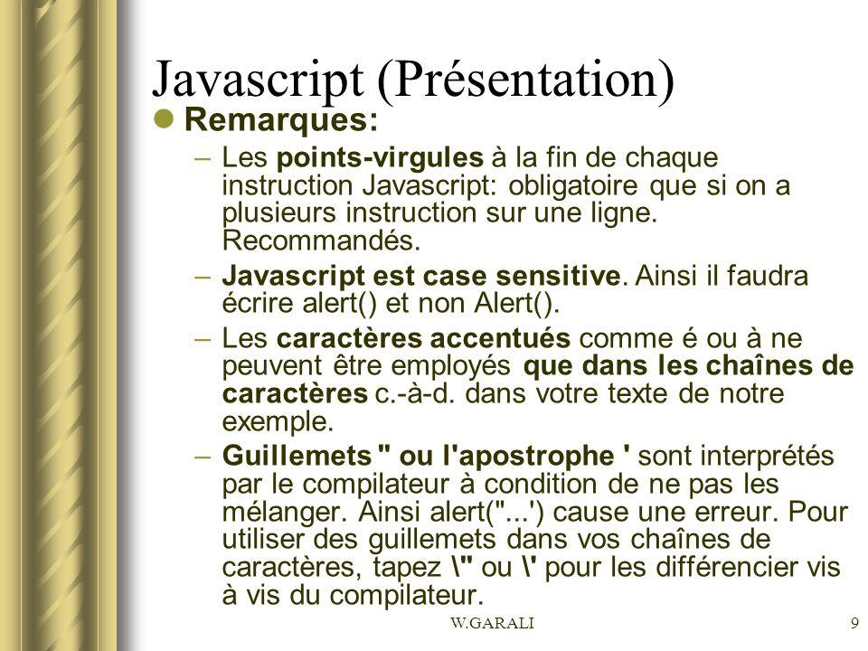 W.GARALI20 Javascript (Variables) variable.fontcolor(color); –L emploi de.fontcolor(color) affichera la variable comme si elle était comprise entre les balises HTML.
