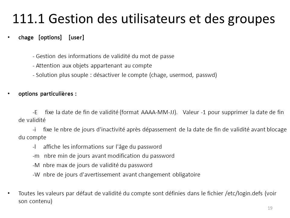 111.1 Gestion des utilisateurs et des groupes chage [options] [user] - Gestion des informations de validité du mot de passe - Attention aux objets app