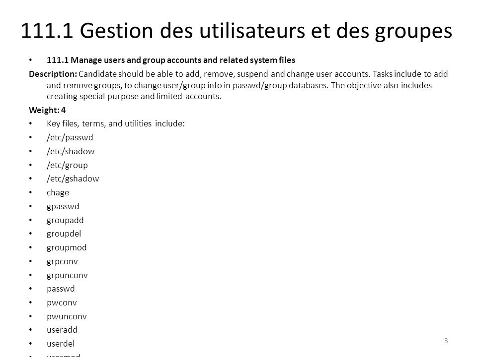 111.1 Gestion des utilisateurs et des groupes 111.1 Manage users and group accounts and related system files Description: Candidate should be able to