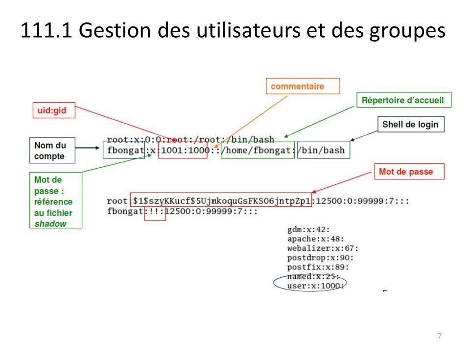 111.1 Gestion des utilisateurs et des groupes Changer les permissions de groupe d un fichier : chmod Permissions spéciales pour un groupe : - setgid bit s il s agit d un fichier : s il est positionné pour un fichier exécutable, le processus lancé aura l identifiant de groupe du fichier à la place de celui de l utilisateur - setgid bit s il s agit d un répertoire : les fichiers crées dans le répertoire auront pour groupe celui du répertoire et non celui de l utilisateur qui les crée 28