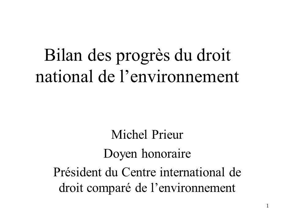 1 Bilan des progrès du droit national de lenvironnement Michel Prieur Doyen honoraire Président du Centre international de droit comparé de lenvironne
