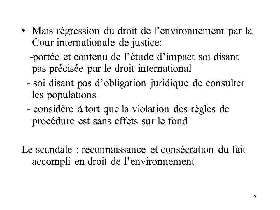 15 Mais régression du droit de lenvironnement par la Cour internationale de justice: -portée et contenu de létude dimpact soi disant pas précisée par