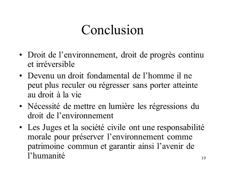 19 Conclusion Droit de lenvironnement, droit de progrès continu et irréversible Devenu un droit fondamental de lhomme il ne peut plus reculer ou régre