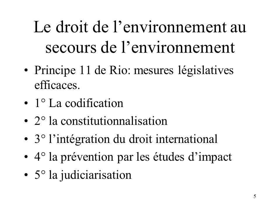 5 Le droit de lenvironnement au secours de lenvironnement Principe 11 de Rio: mesures législatives efficaces. 1° La codification 2° la constitutionnal