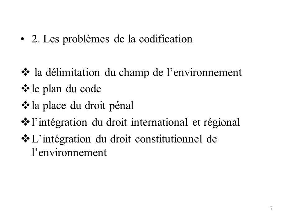 7 2. Les problèmes de la codification la délimitation du champ de lenvironnement le plan du code la place du droit pénal lintégration du droit interna