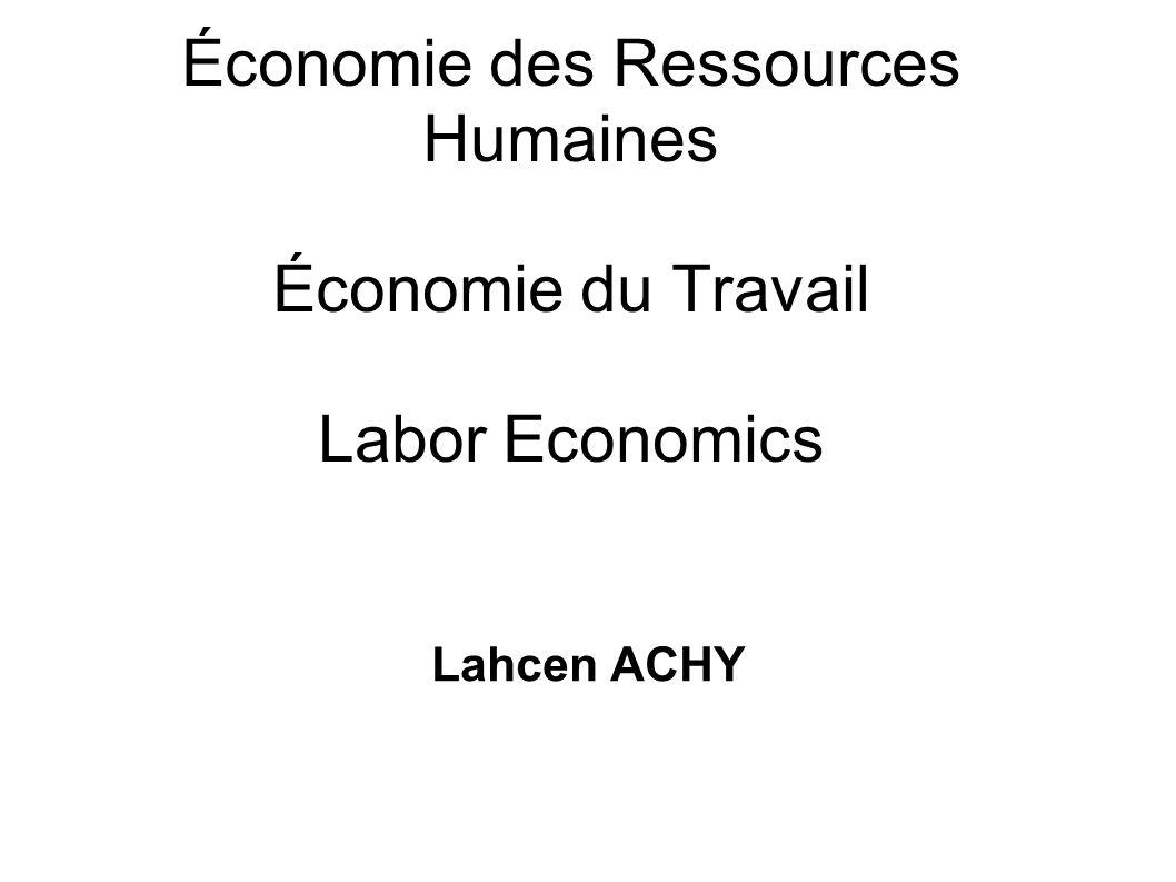 Économie des Ressources Humaines Économie du Travail Labor Economics Lahcen ACHY