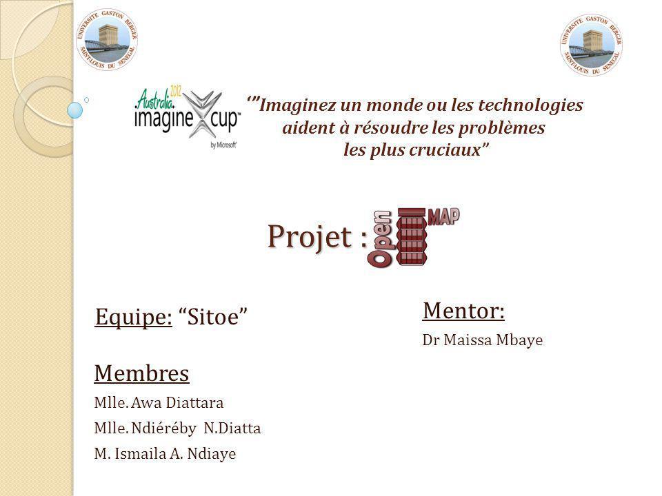 Projet : Projet : Equipe: Sitoe Imaginez un monde ou les technologies aident à résoudre les problèmes les plus cruciaux Mentor: Dr Maissa Mbaye Membres Mlle.