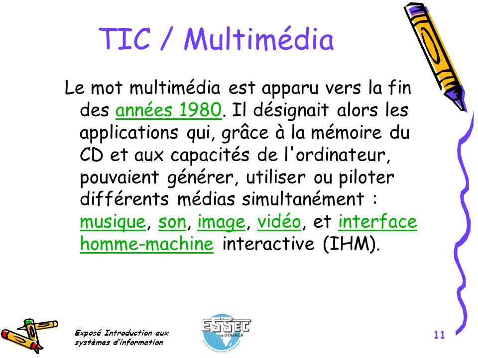 Exposé Introduction aux systèmes dinformation 11 TIC / Multimédia Le mot multimédia est apparu vers la fin des années 1980. Il désignait alors les app