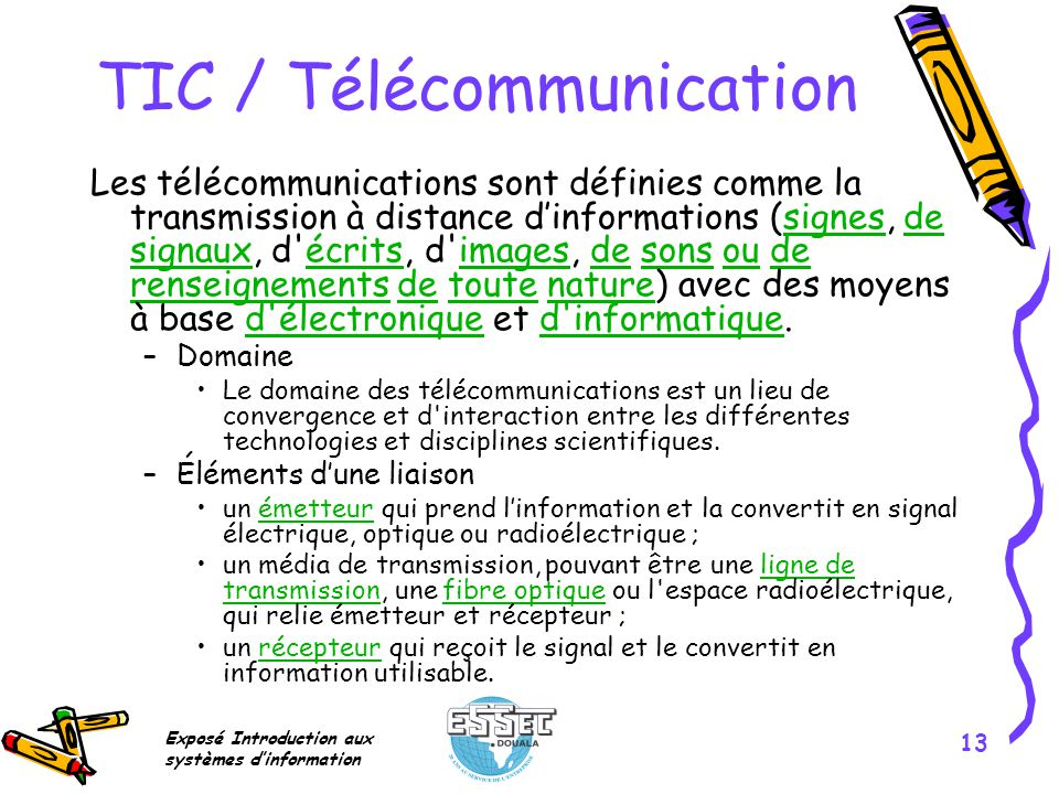 Exposé Introduction aux systèmes dinformation 13 TIC / Télécommunication Les télécommunications sont définies comme la transmission à distance dinform