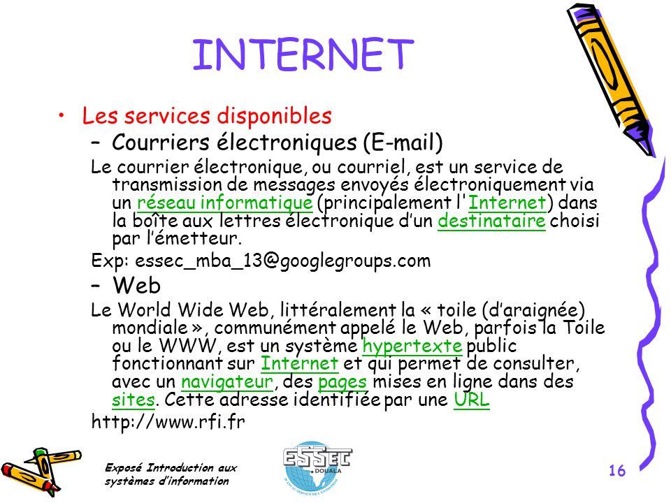 Exposé Introduction aux systèmes dinformation 16 INTERNET Les services disponibles –Courriers électroniques (E-mail) Le courrier électronique, ou cour