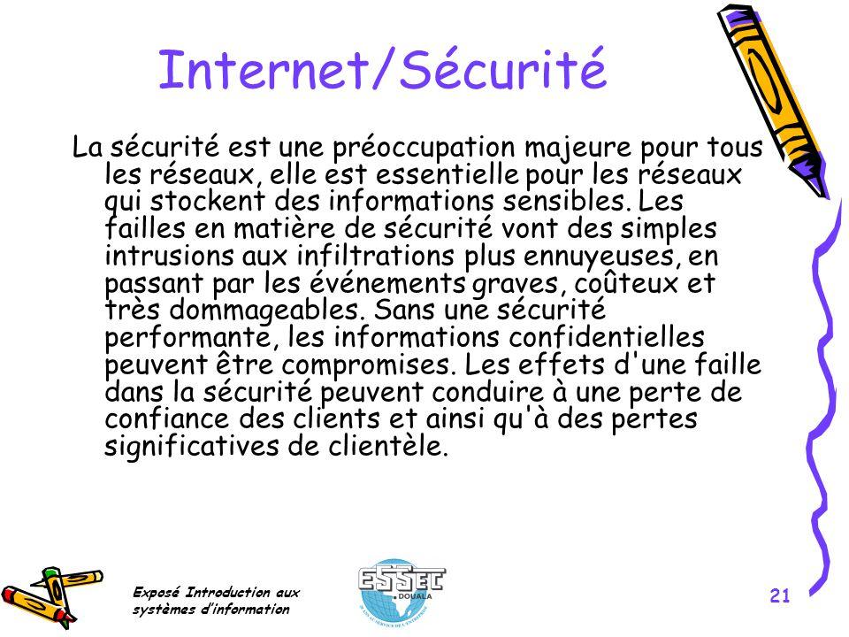 Exposé Introduction aux systèmes dinformation 21 Internet/Sécurité La sécurité est une préoccupation majeure pour tous les réseaux, elle est essentiel