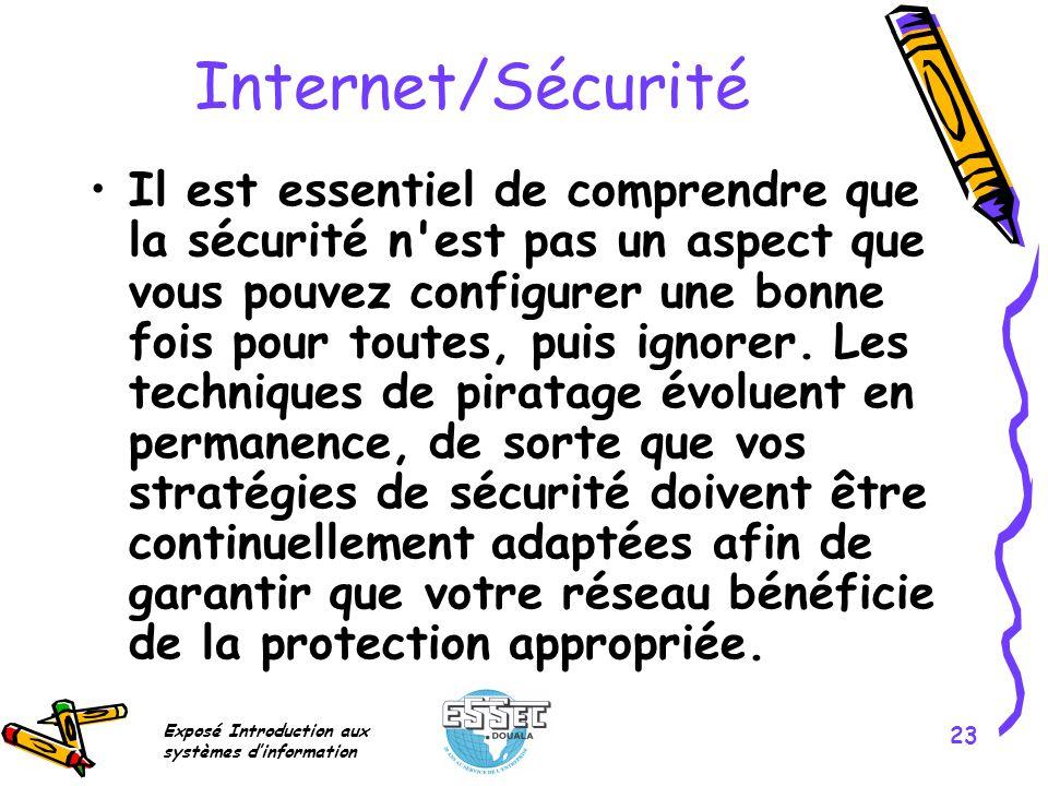 Exposé Introduction aux systèmes dinformation 23 Internet/Sécurité Il est essentiel de comprendre que la sécurité n'est pas un aspect que vous pouvez