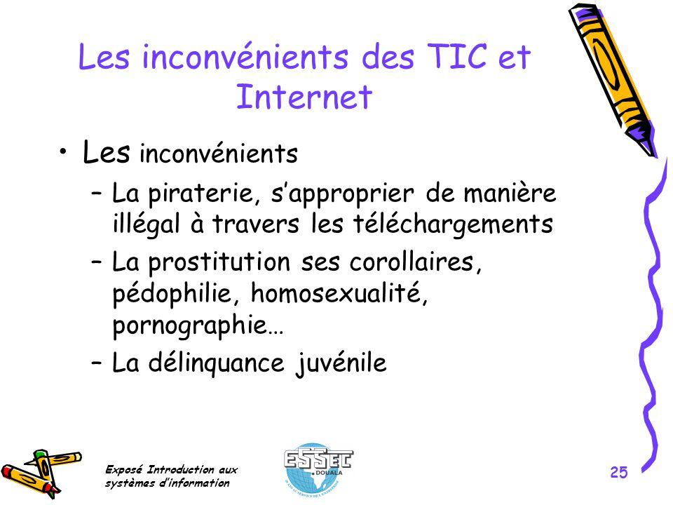 Exposé Introduction aux systèmes dinformation 25 Les inconvénients des TIC et Internet Les inconvénients –La piraterie, sapproprier de manière illégal