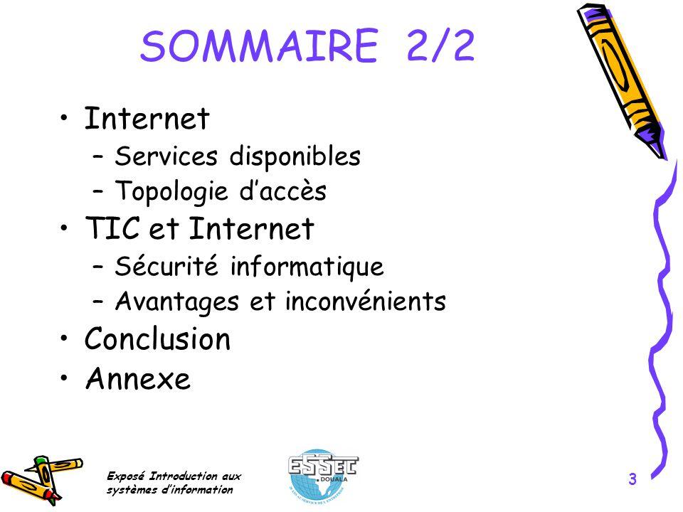 Exposé Introduction aux systèmes dinformation 3 SOMMAIRE 2/2 Internet –Services disponibles –Topologie daccès TIC et Internet –Sécurité informatique –